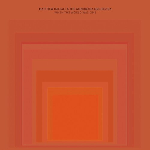 Matthew Halsall & the Gondwana Orchestra: When the World was One