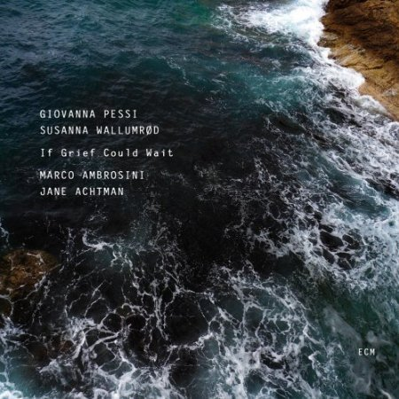 Susanna Wallumrød & Giovanna Pessi - If Grief Could Wait (2011)