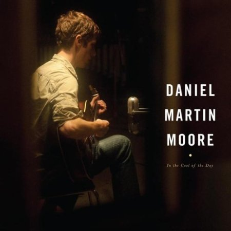 Daniel Martin Moore: In the cool of the day
