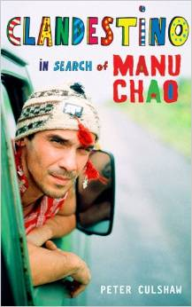 Peter Culshaw:  Clandestino - In search of Manu Chao (2013)