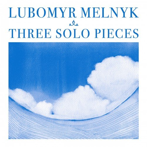 Lubomyr Melnyk - Three Solo Pieces (2013)
