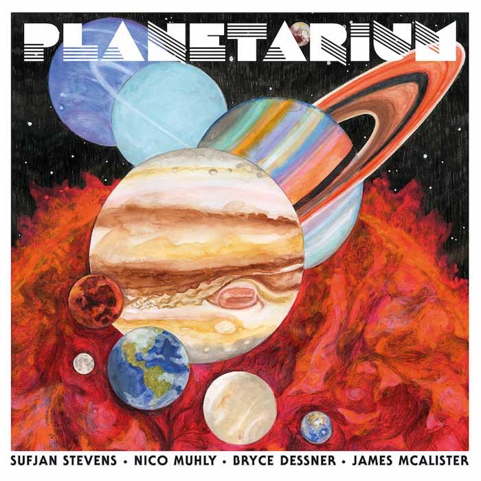 Sufjan Stevens/Nico Muhly/Bryce Dessner/James McAlister - Planetarium (2017)