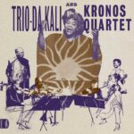 Trio Da Kali and Kronos Quartet: Ladilikan