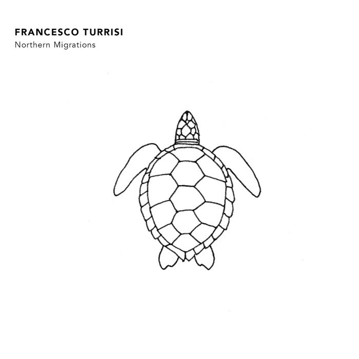Francesco Turrisi - Northern Migrations (2018)
