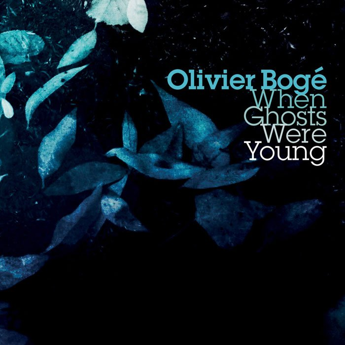 Olivier Bogé - When Ghosts Were Young (2018)