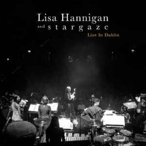 Lisa Hannigan and s t a r g a z e - Live in Dublin (2019)