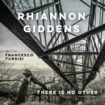 Rhiannon Giddens with Francesco Turrisi: There is no Other