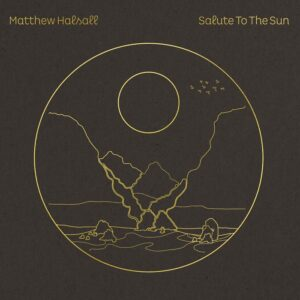 Matthew Halsall - Salute to the Sun (2020)