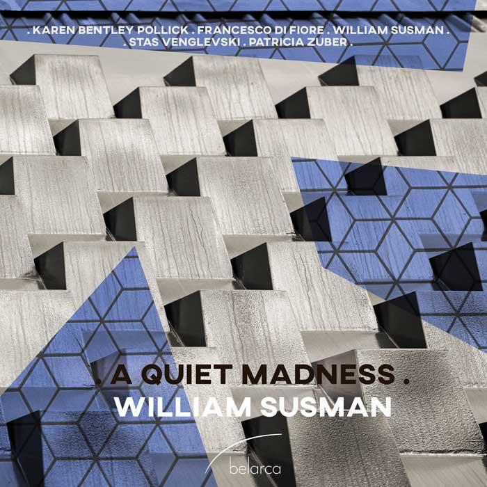William Susman – A Quiet Madness (2021)